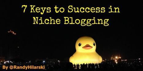 7 Keys to Success in Niche Blogging - @RandyHilarski | Social Media Products and Tools | Scoop.it