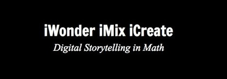 iMix, iWonder, iCreate: Digital Storytelling in Math | Tech Integration - Lesson Ideas | Scoop.it