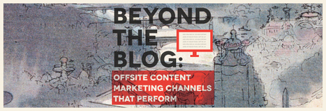 Beyond the Blog: Offsite Content Marketing Channels That Perform | Social Media, SEO, Mobile, Digital Marketing | Scoop.it