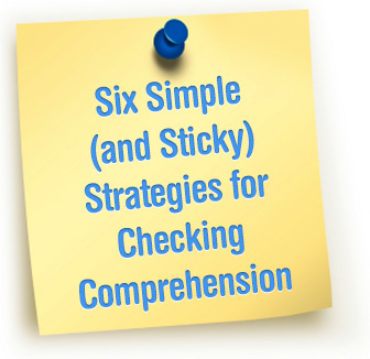 What's Sticking With Your Students? Six Simple (and Sticky) Strategies for Checking Comprehension | Assessment | Scoop.it