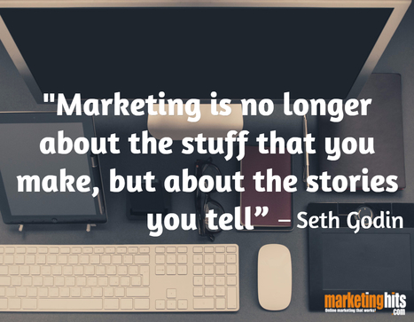"""""""Marketing is no longer about the stuff that you make, but about the stories you tell""""  – Seth Godin 