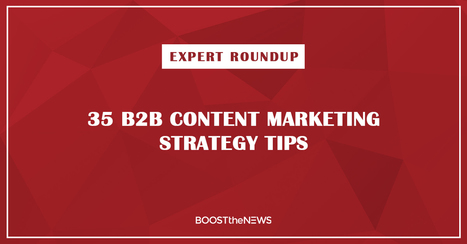35 B2B Content Marketing Strategy Tips from the Top Experts | Public relations | Scoop.it