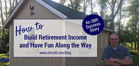 Entrepreneur Spotlight: How to Build Retirement Income and Have Fun Along the Way - The SiteSell Blog | Building the Digital Business | Scoop.it