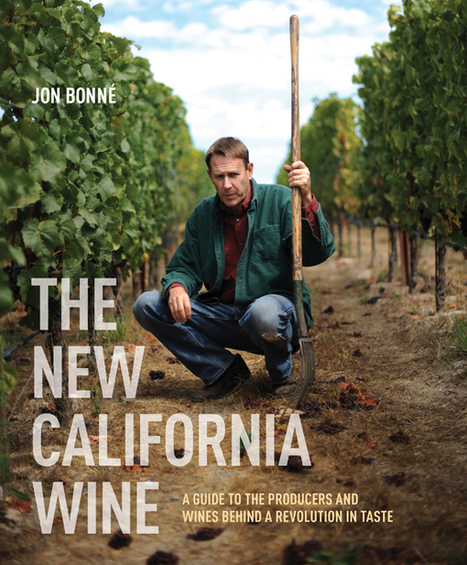 Beyond the Fruit Bomb: The New California Wine by Jon Bonné | Vitabella Wine Daily Gossip | Scoop.it