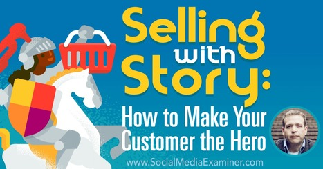 Selling With Story: How to Make Your Customer the Hero : Social Media Examiner | Social Media, SEO, Mobile, Digital Marketing | Scoop.it