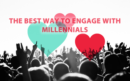 THE BEST WAY TO ENGAGE WITH MILLENNIALS | Culturational Chemistry™ | Scoop.it