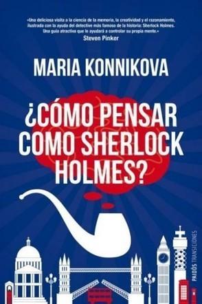 ¿Cómo pensar como Sherlock Holmes? (Maria Konnikova) | EDUCANDO | Scoop.it