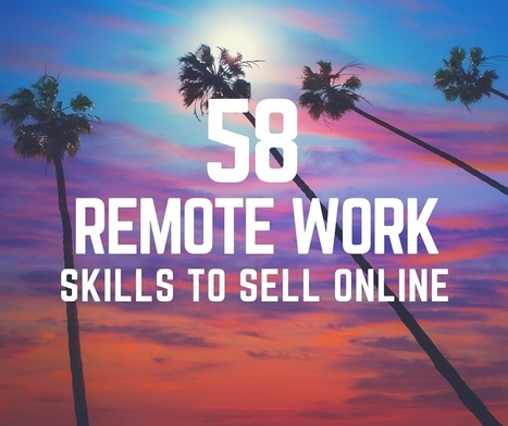 58 Remote Works Skills to Sell Online | Digital Nomad Empire | Location Independent | Scoop.it