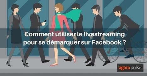 Comment utiliser le livestreaming pour se démarquer sur Facebook | Agorapulse | SoShake | Scoop.it