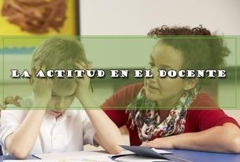 LA ACTITUD EN EL DOCENTE. | Educacion, ecologia y TIC | Scoop.it