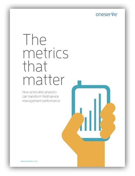 The Metrics That Matter: Using Analytics in Field Service - Download now | Field service management | Scoop.it