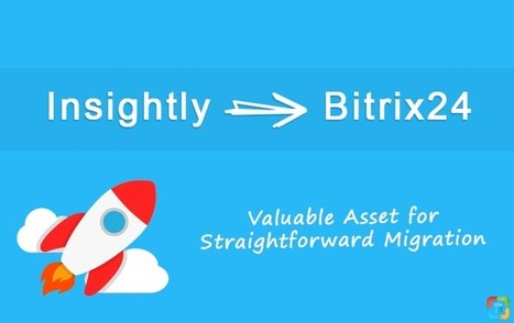 Valuable Asset for Straightforward Insightly to Bitrix24 Migration [Tutorial] | CRM Data Migration Tips | Scoop.it