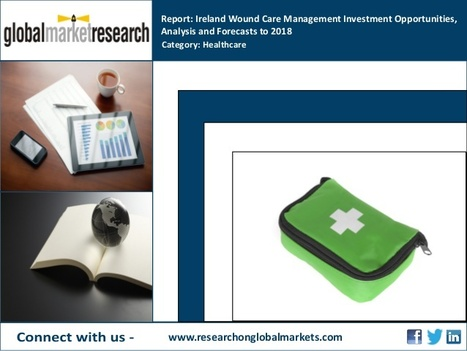Ireland Wound Care Management Investment Opportunities | Research On Global Markets | Scoop.it