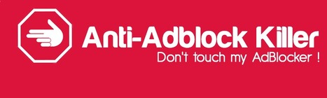 [Tuto] Tuer les bloqueurs d'Adblock: Anti Adblock Killer | Time to Learn | Scoop.it