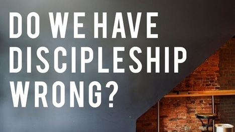 Do We Have Discipleship Wrong? | Christianity in Education | Scoop.it