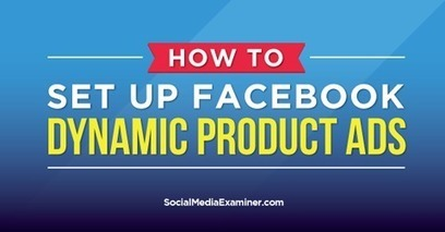 How to Set Up Facebook Dynamic Product Ads | Facebook for Business Marketing | Scoop.it