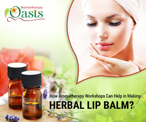 How Aromatherapy Workshops Can Help in Making Herbal Lip Balm? | Aromatherapy | Scoop.it