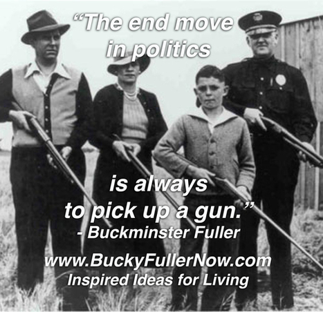 Buckminster Fuller on the Paris Massacre, Politics, Guns & the Survival of the Human Species | Positive futures | Scoop.it