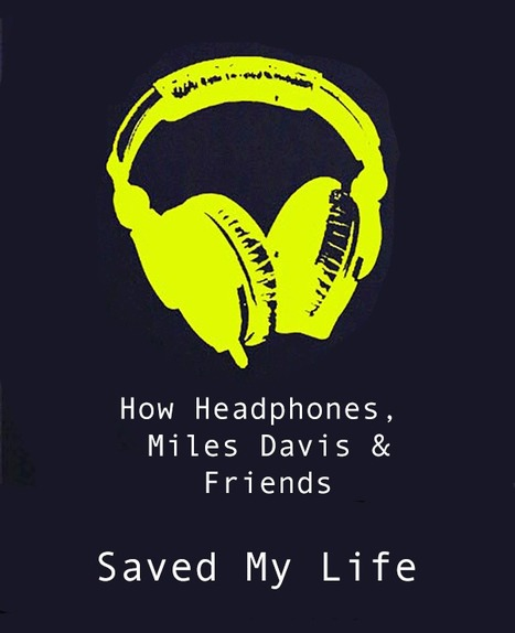 How Headphones, Miles Davis & Friends Saved My Live | Curation Revolution | Scoop.it