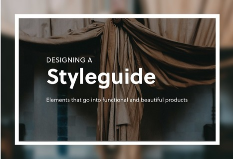 Designing a styleguide: elements that go into building compelling products | UXploration | Scoop.it