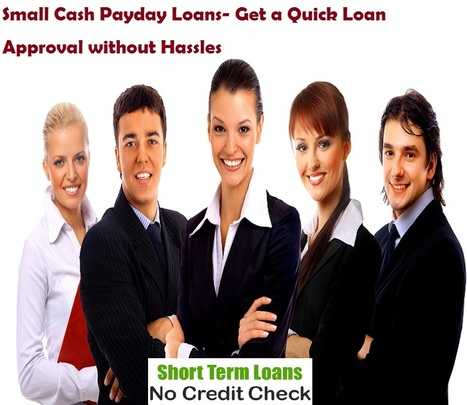Small Cash Payday Loans- Get a Quick Loan Approval without Hassles | Short Term Loans No Credit Check | Scoop.it