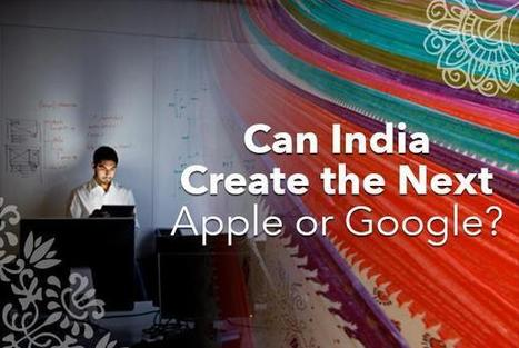 Can India Create the Next Apple or Google? | Managing Technology and Talent for Learning & Innovation | Scoop.it