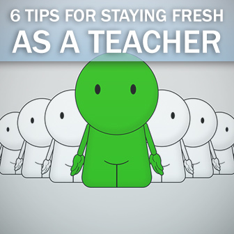 6 Tips for Staying Fresh as a Teacher | My personal learning network | Scoop.it