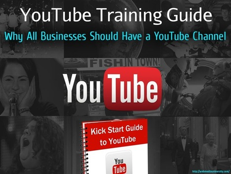YouTube Training Guide: Why All Businesses Should Have a YouTube Channel | Social Media Training & Certifications | Scoop.it