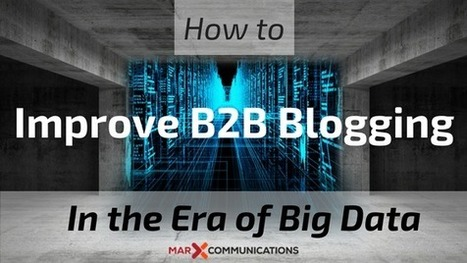 How to Improve B2B Blogging In the Era of Big Data | Social Media Buzz | Scoop.it