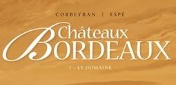Châteaux Bordeaux – 1. Le Domaine – Corbeyran – Espé | So What? Votre magazine féminin en ligne | Bande Dessinée | Scoop.it