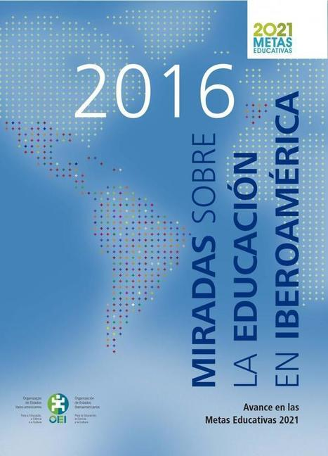 Miradas sobre la Educación en Iberoamérica 2016. Avances en las Metas Educativas 2021. | Biblioteca Virtual | Scoop.it