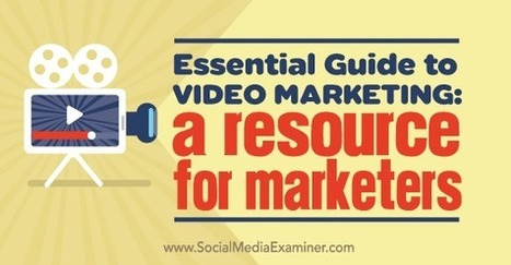 Essential Guide to Video Marketing: A Resource for Marketers : Social Media Examiner | Public Relations & Social Media Insight | Scoop.it