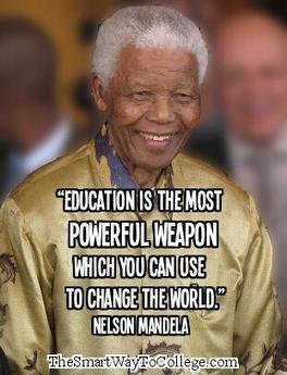 """""""Education is the most powerful weapon which you can use to change the world."""" ― Nelson Mandela 
