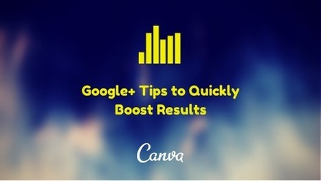 #GooglePlus Tips to Quickly Boost Results | GooglePlus Expertise | Scoop.it