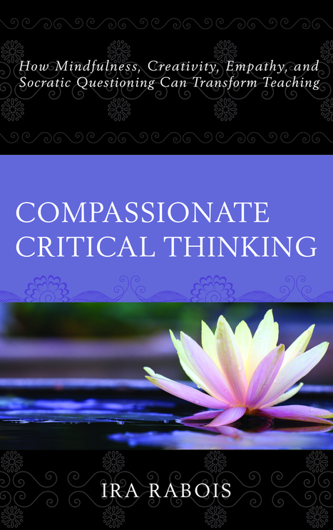 Ira Rabois  –  Compassionate Critical Thinking, A Book Worth Owning and Sharing | Mindfulness Meditation, Empathy and Emotional Intelligence | Scoop.it