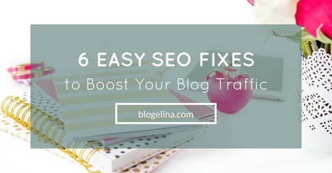 6 Easy SEO Fixes to Boost Your Blog Traffic   Great Blogging Tips   Scoop.it