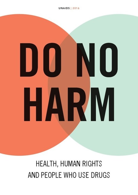 Do no harm - Health, human rights and people who use drugs | Useful AOD Reports & Resources | Scoop.it