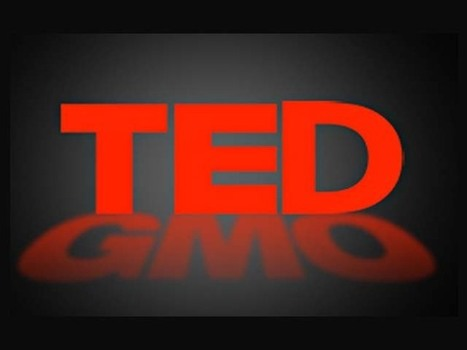 TED aligns with Monsanto, halting any talks about GMOs, 'food as medicine' or natural healing | Peer2Politics | Scoop.it