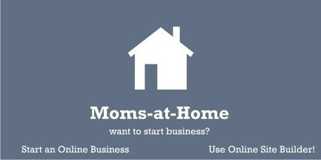 Why Moms-at-Home Should Start Home-based Online Business? | Small Businesses | Scoop.it