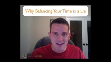 Why Balancing Your Time is a Lie & What to Do Instead | marriage | Scoop.it