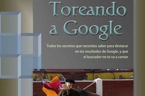 Toreando a Google, libro gratis con trucos y consejos sobre SEO | Presencia Social y Mundo 2.0 | Scoop.it