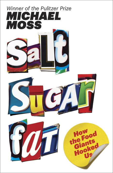 SALT, SUGAR, FAT : How The Food Giants Hooked Us | YOUR FOOD, YOUR HEALTH: #Biotech #GMOs #Pesticides #Chemicals #FactoryFarms #CAFOs #BigFood | Scoop.it
