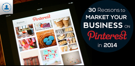 30 Reasons to Market Your Business on Pinterest in 2014 [Infographic] | Social Media Marketing Solutions for B2B | Scoop.it