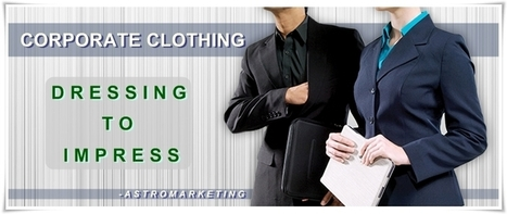 Corporate Clothing - Dressing To Impress | Promotional products | Scoop.it