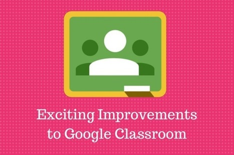 Google Classroom Gains New Features ^ Campus Technology ^ by Leila Meyer | Into the Driver's Seat | Scoop.it