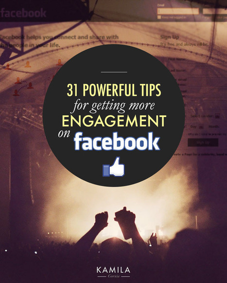31 Powerful Tips for Getting Engagement on Facebook (#29 is my favorite) - Kamila Gornia | social media and libraries | Scoop.it