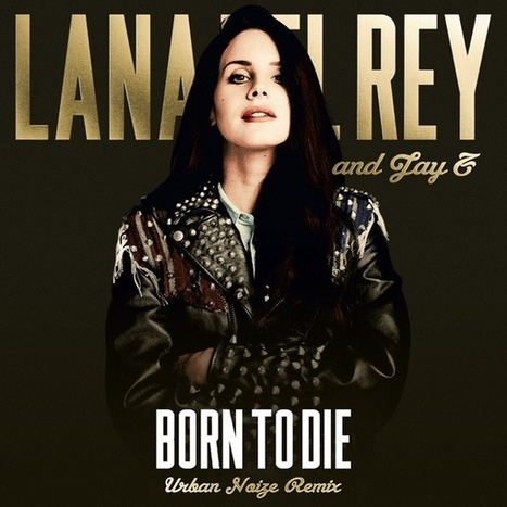 Urban Noize Releases 'Born To Die' Remix featuring Lana Del Rey & Jay-Z ... | Lana Del Rey - Lizzy Grant | Scoop.it