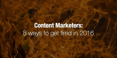 Content Marketers: 8 ways to get fired in 2016 | Content Marketing, Curation, Social Media & SEO | Scoop.it
