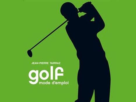 Golf, mode d'emploi | Le Meilleur du Golf | Le Meilleur du Golf | Scoop.it