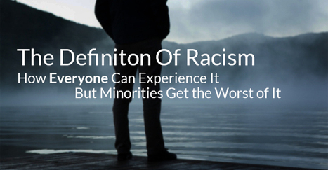 The Definiton of Racism: Everyone Can Experience It - Equality Mag | Equality and Diversity | Scoop.it